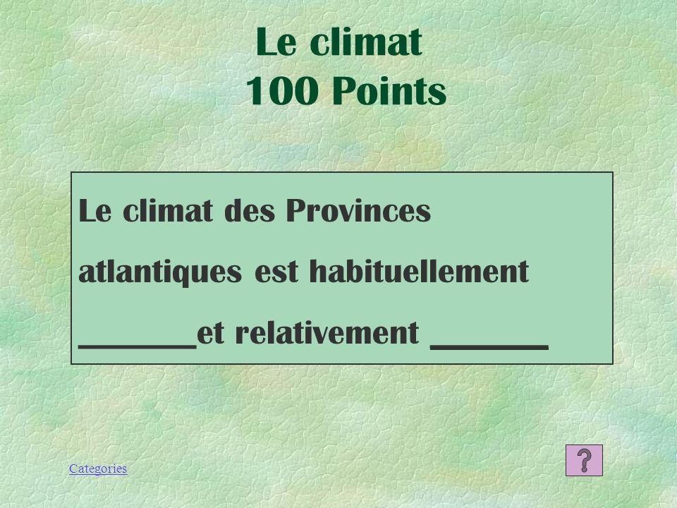 Le climat 100 Points Le climat des Provinces atlantiques est habituellement _______et relativement _______.