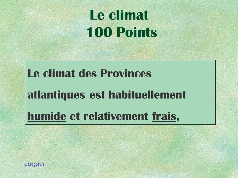 Le climat 100 Points Le climat des Provinces atlantiques est habituellement humide et relativement frais,