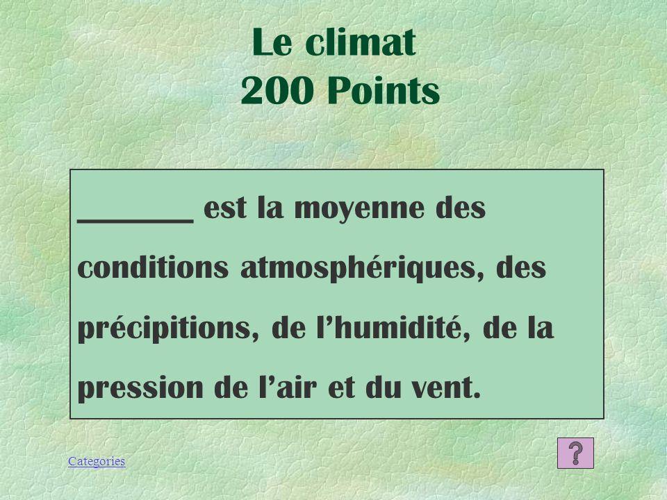 Le climat 200 Points _______ est la moyenne des conditions atmosphériques, des précipitions, de l'humidité, de la pression de l'air et du vent.