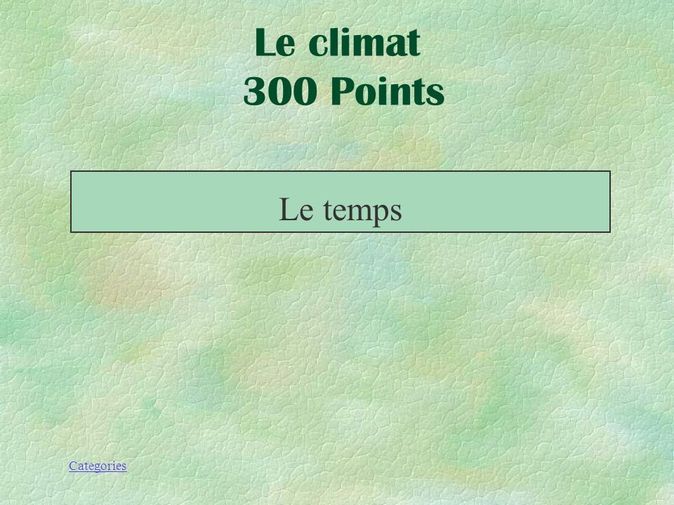 Le climat 300 Points Le temps