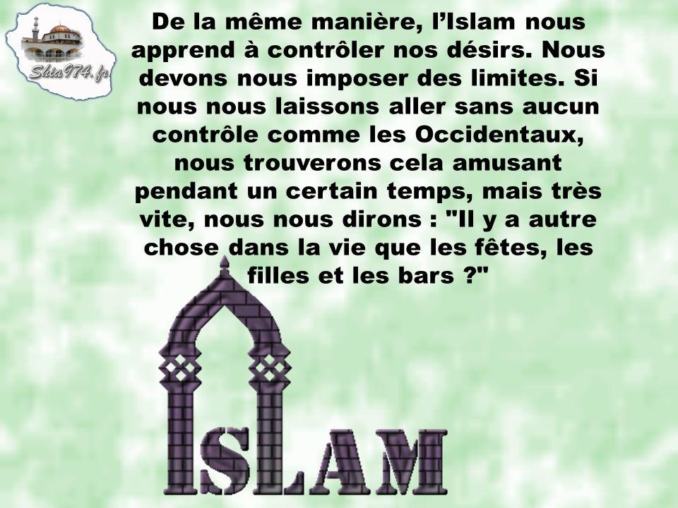 De la même manière, l'Islam nous apprend à contrôler nos désirs