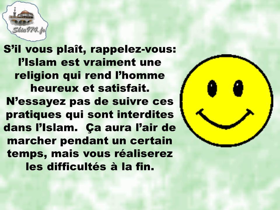 S'il vous plaît, rappelez-vous: l'Islam est vraiment une religion qui rend l'homme heureux et satisfait.