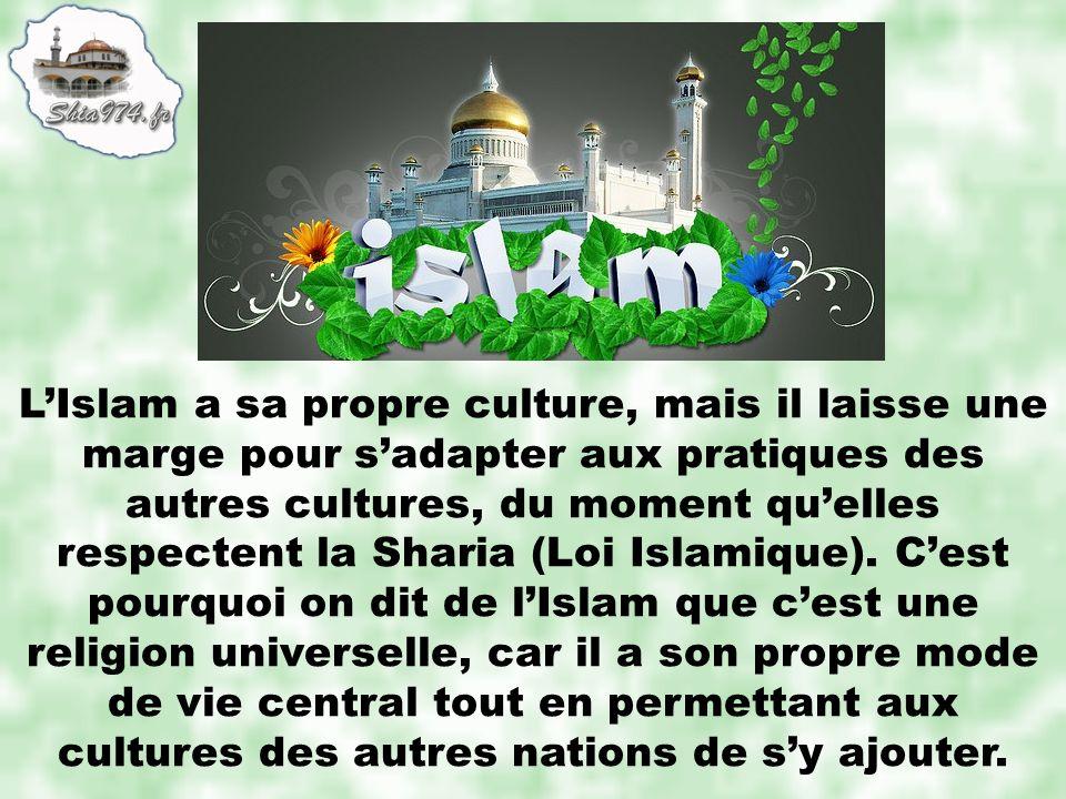 L'Islam a sa propre culture, mais il laisse une marge pour s'adapter aux pratiques des autres cultures, du moment qu'elles respectent la Sharia (Loi Islamique).