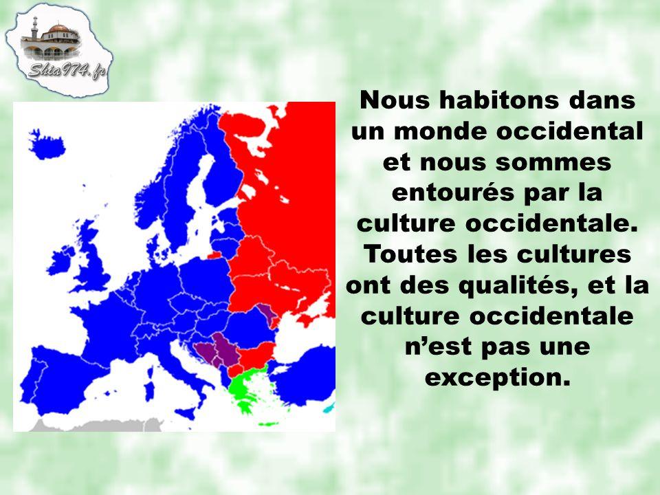 Nous habitons dans un monde occidental et nous sommes entourés par la culture occidentale.