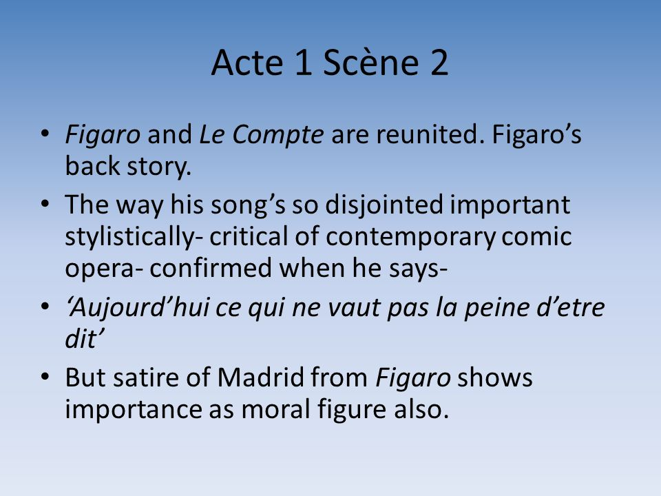 Acte 1 Scène 2 Figaro and Le Compte are reunited. Figaro's back story.