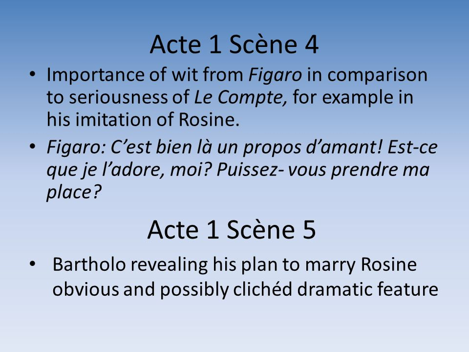 Acte 1 Scène 4 Importance of wit from Figaro in comparison to seriousness of Le Compte, for example in his imitation of Rosine.