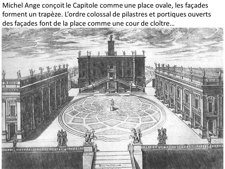 Michel Ange conçoit le Capitole comme une place ovale, les façades forment un trapèze.