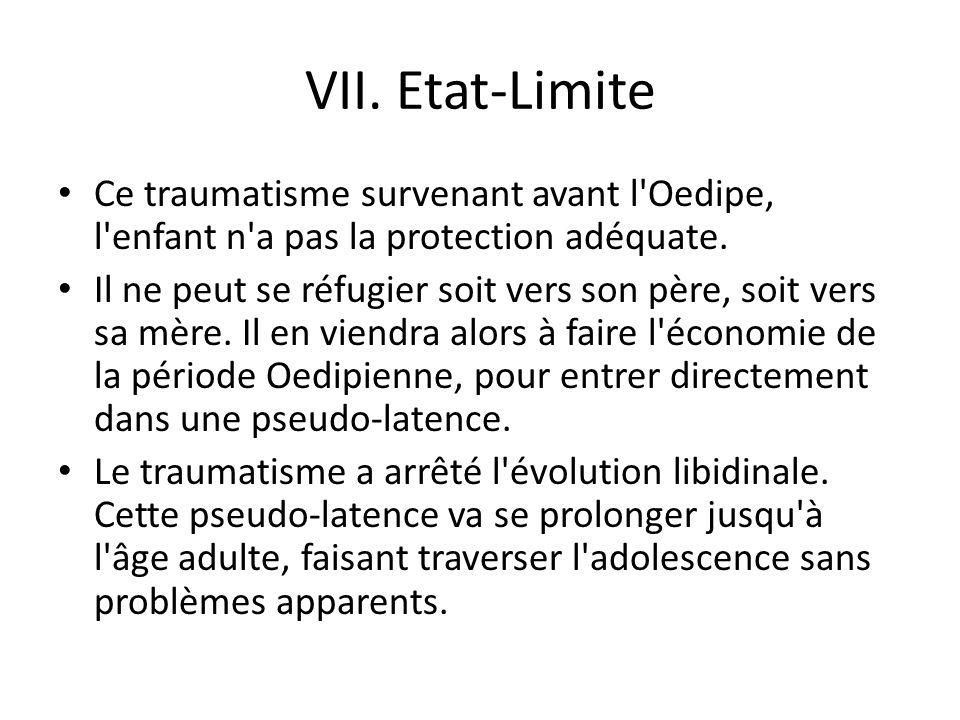 VII. Etat-Limite Ce traumatisme survenant avant l Oedipe, l enfant n a pas la protection adéquate.