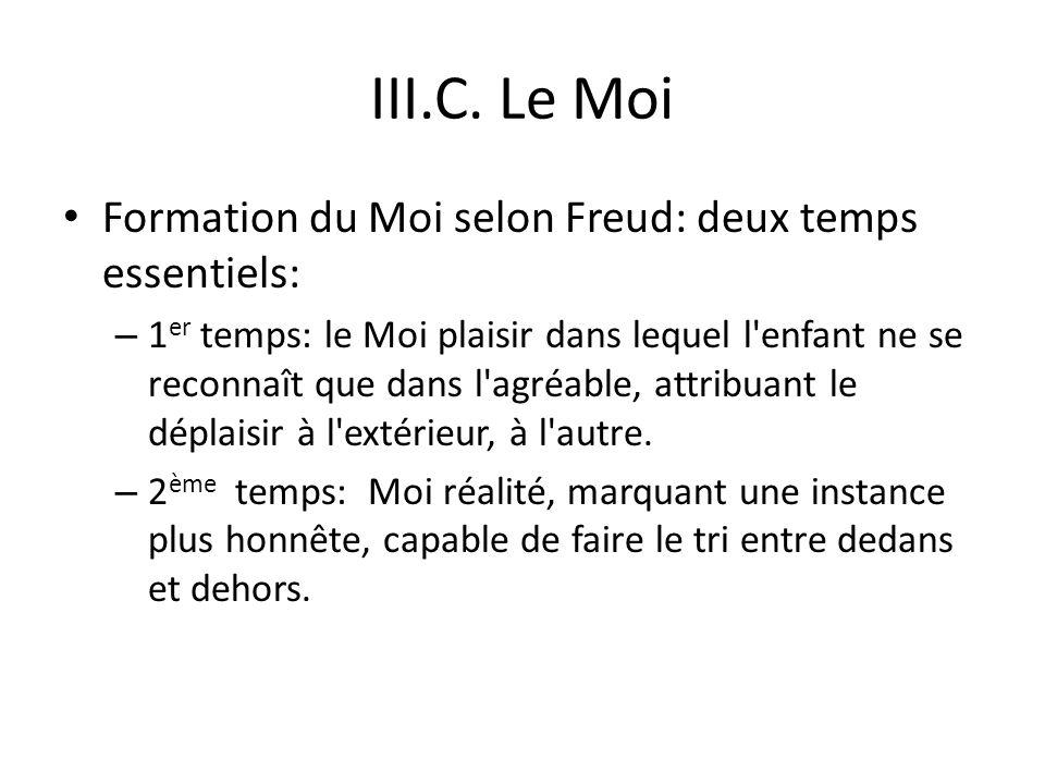 III.C. Le Moi Formation du Moi selon Freud: deux temps essentiels: