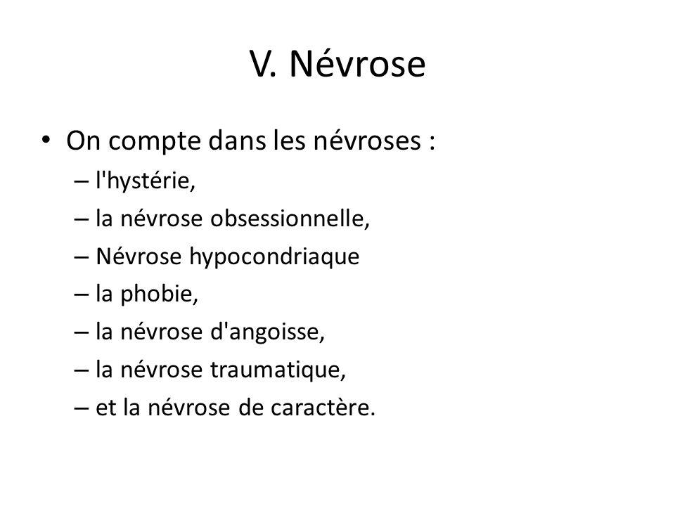 V. Névrose On compte dans les névroses : l hystérie,