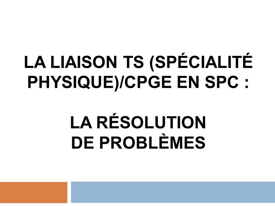 LA LIAISON TS (spécialité physique)/CPGE EN SPC : La résolution de problèmes