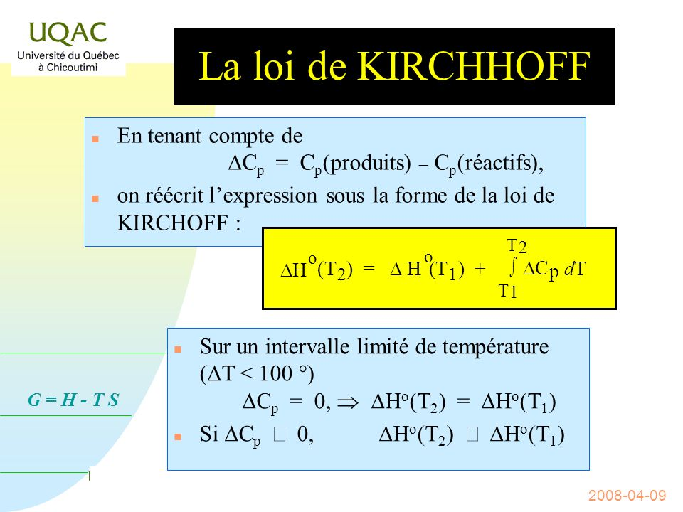 La loi de KIRCHHOFF En tenant compte de DCp = Cp(produits) - Cp(réactifs), on réécrit l'expression sous la forme de la loi de KIRCHOFF :