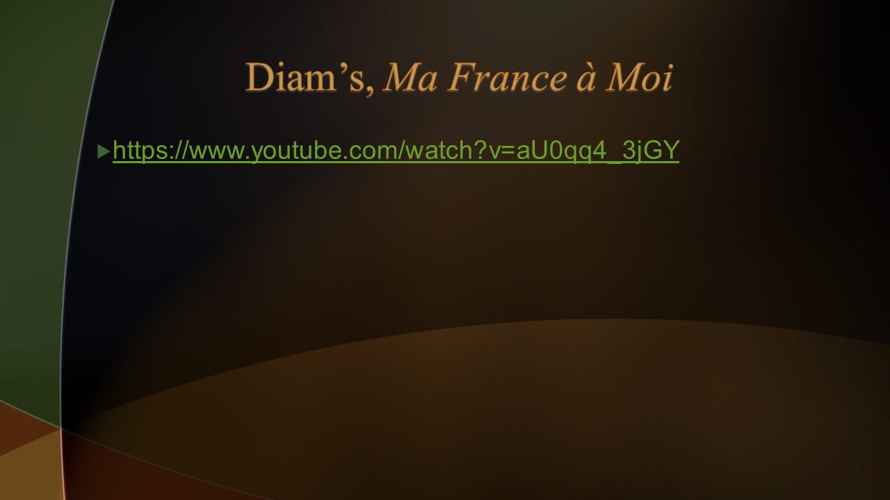 Diam's, Ma France à Moi https://www.youtube.com/watch v=aU0qq4_3jGY