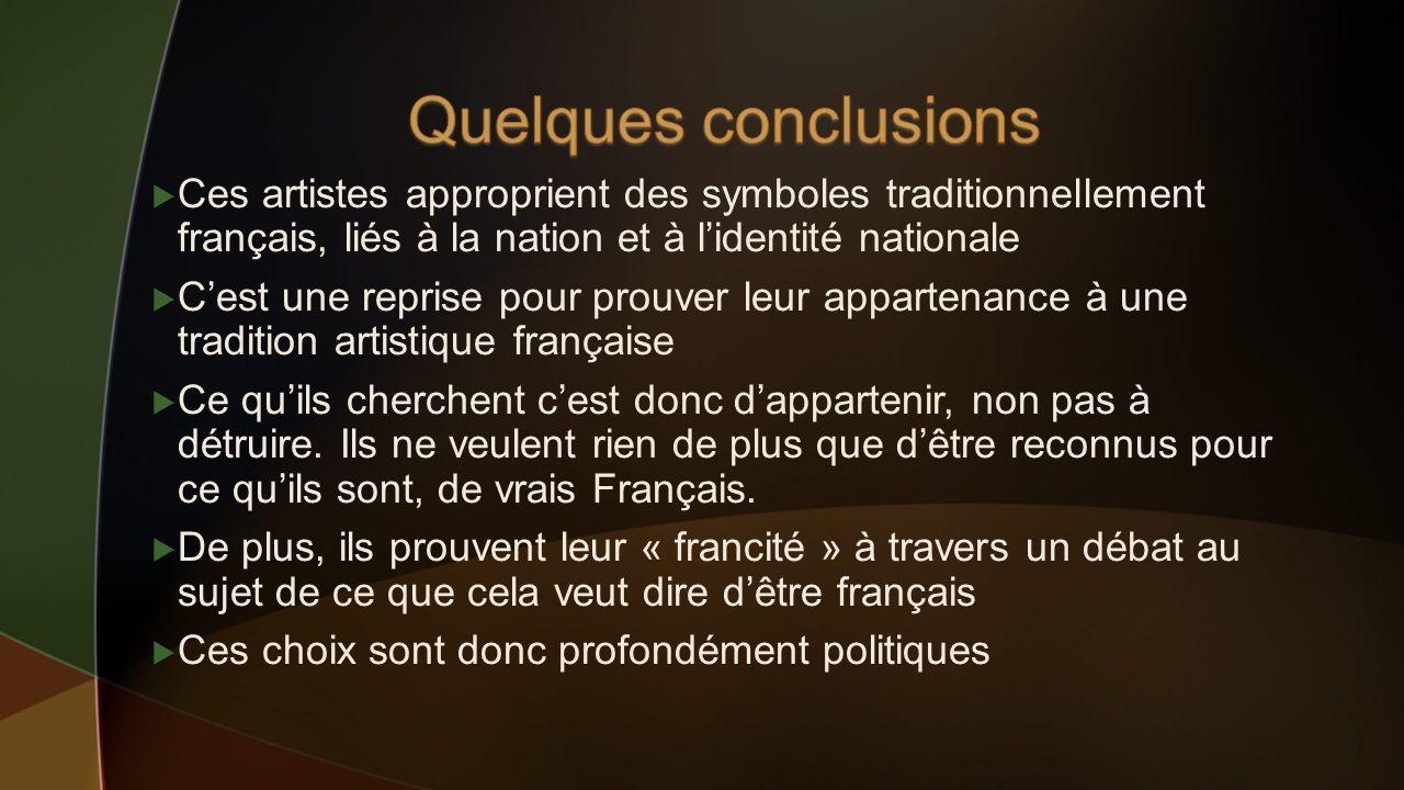 Quelques conclusions Ces artistes approprient des symboles traditionnellement français, liés à la nation et à l'identité nationale.