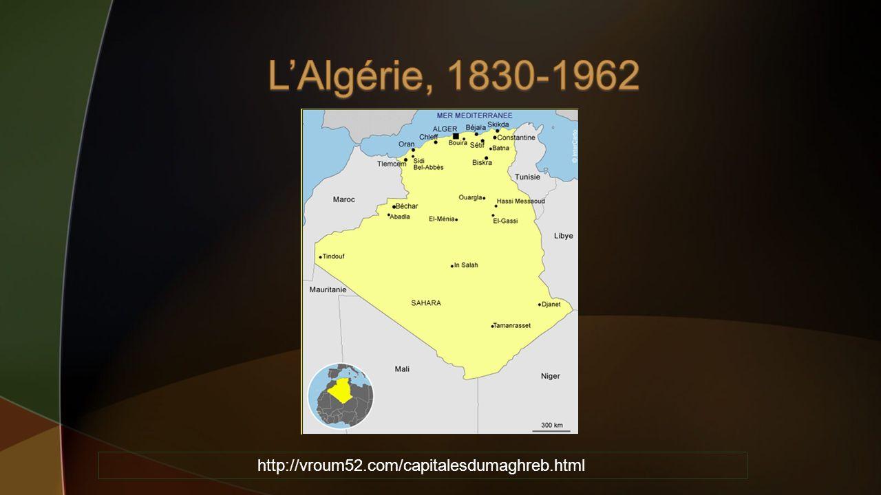 L'Algérie, 1830-1962 http://vroum52.com/capitalesdumaghreb.html