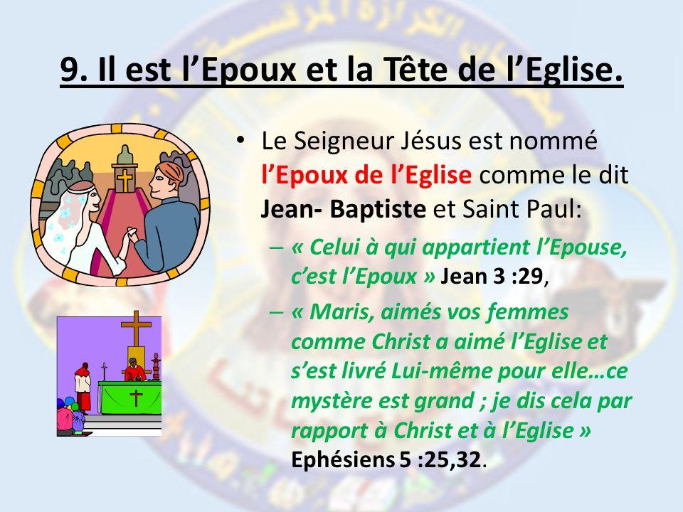 9. Il est l'Epoux et la Tête de l'Eglise.