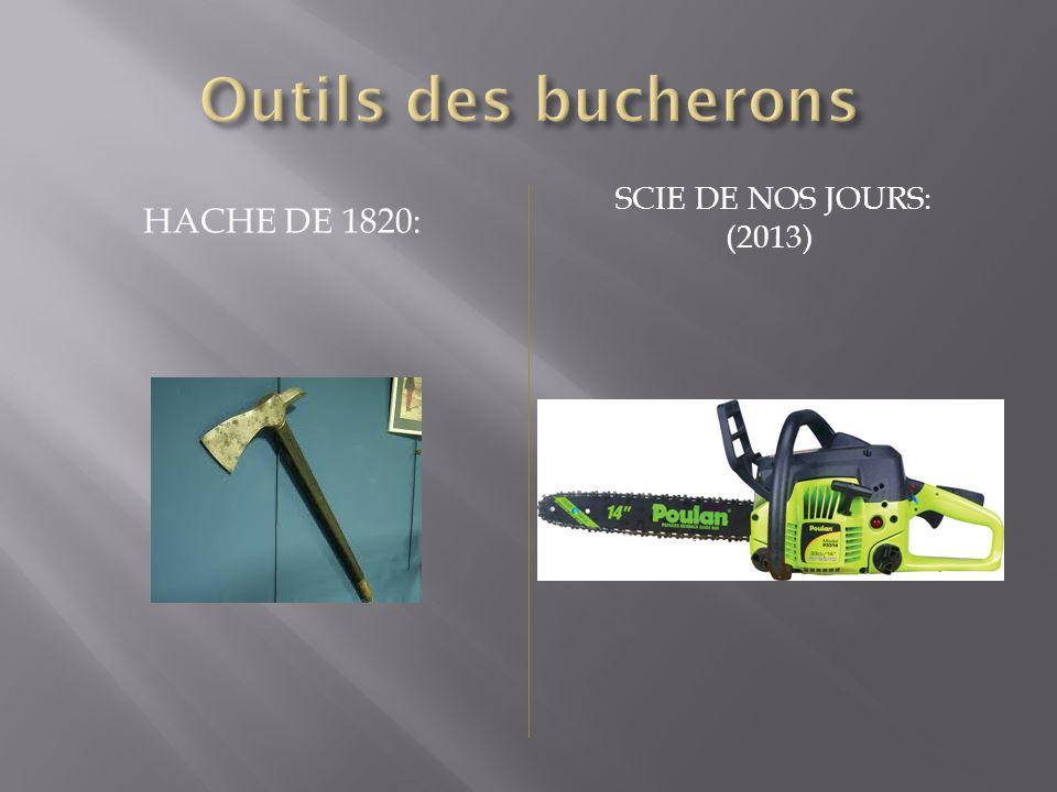 Outils des bucherons Hache de 1820: scie de nos jours: (2013)