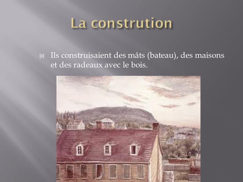 La constrution Ils construisaient des mâts (bateau), des maisons et des radeaux avec le bois.