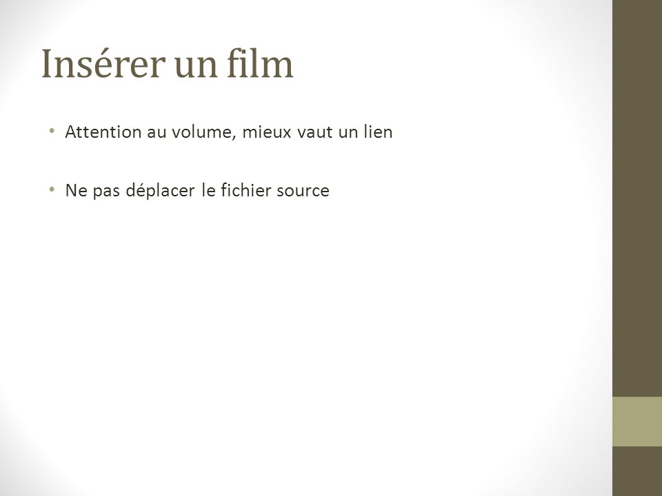 Insérer un film Attention au volume, mieux vaut un lien
