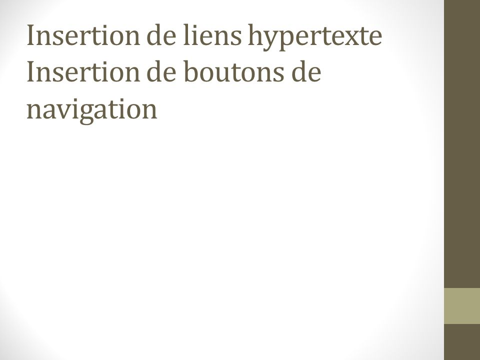 Insertion de liens hypertexte Insertion de boutons de navigation