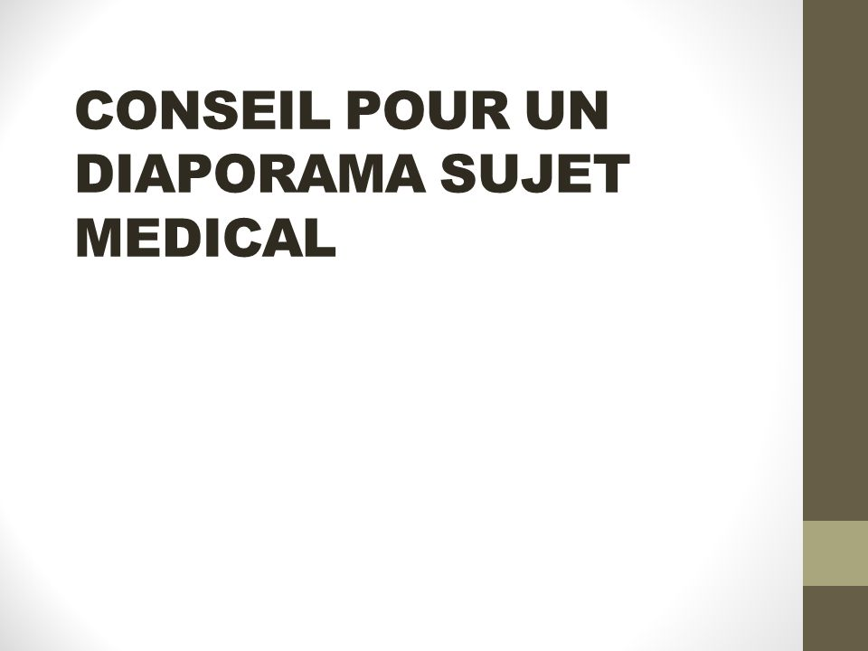 CONSEIL POUR UN DIAPORAMA SUJET MEDICAL