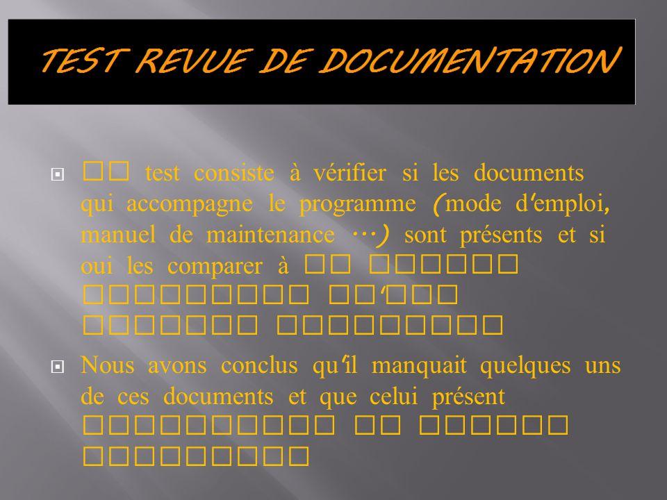 Ce test consiste à vérifier si les documents qui accompagne le programme (mode d emploi, manuel de maintenance ...) sont présents et si oui les comparer à la charte graphique qu ils doivent respecter