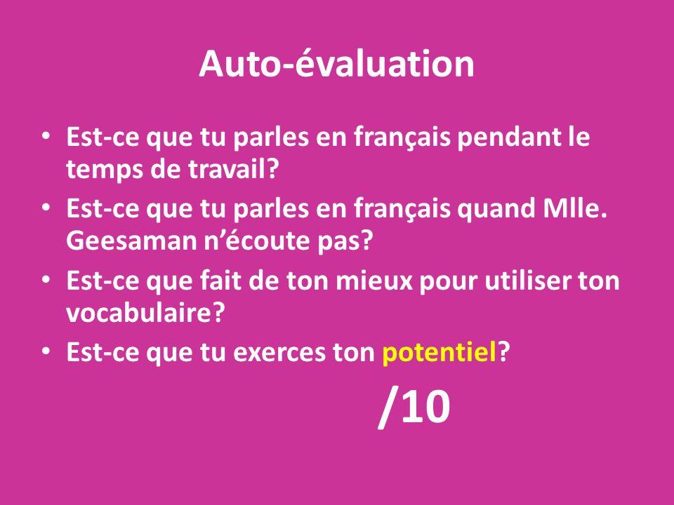 Auto-évaluation Est-ce que tu parles en français pendant le temps de travail Est-ce que tu parles en français quand Mlle. Geesaman n'écoute pas