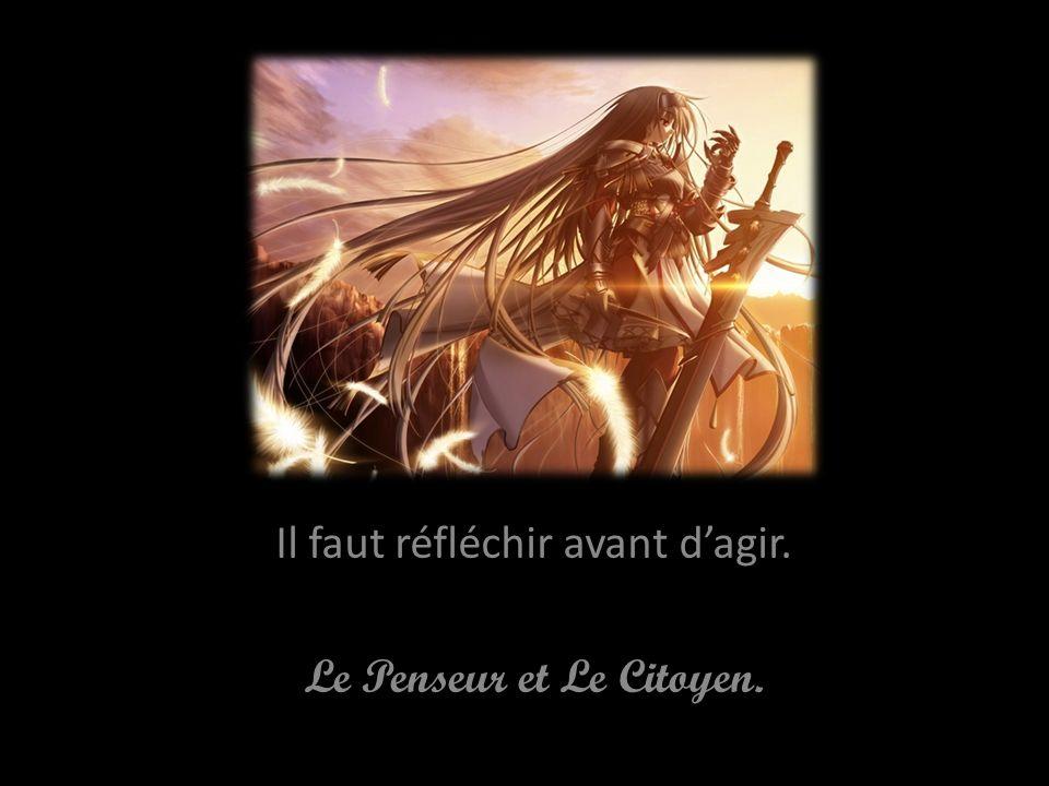 Il faut réfléchir avant d'agir. Le Penseur et Le Citoyen.
