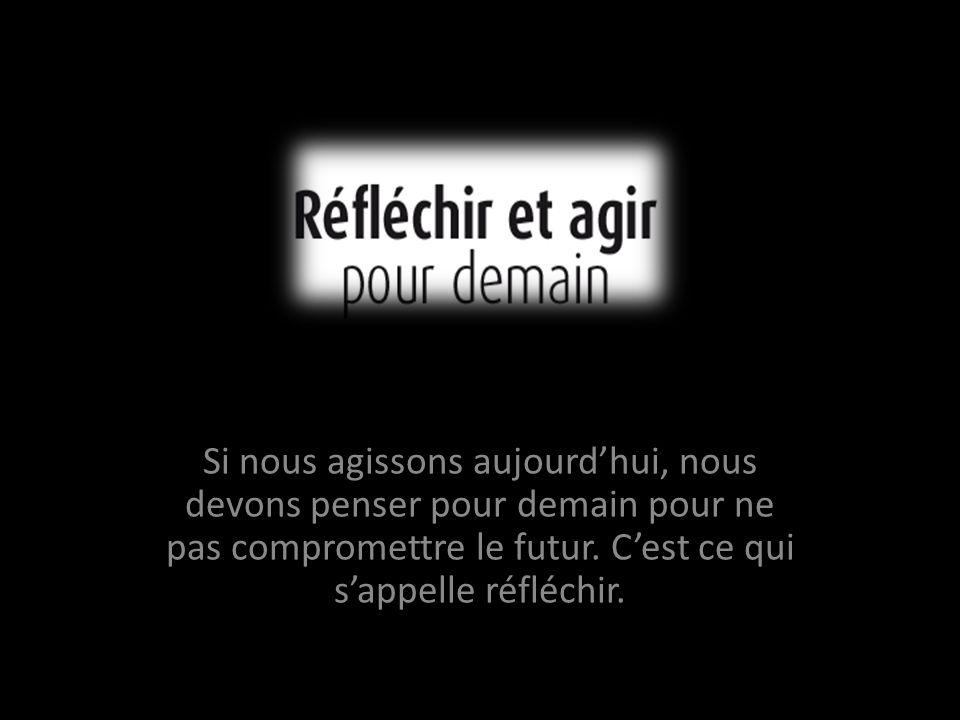 Si nous agissons aujourd'hui, nous devons penser pour demain pour ne pas compromettre le futur.