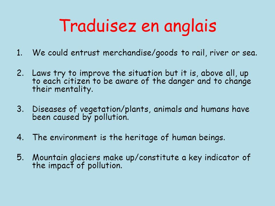 Traduisez en anglais We could entrust merchandise/goods to rail, river or sea.
