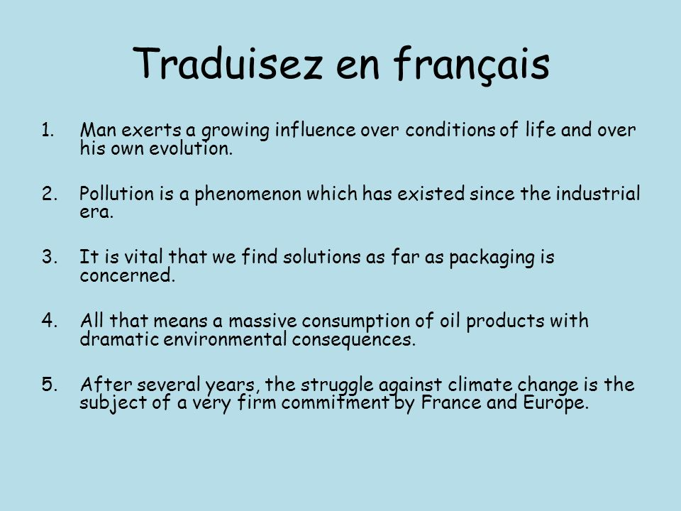 Traduisez en français Man exerts a growing influence over conditions of life and over his own evolution.