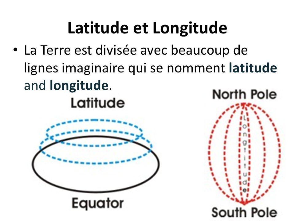 Latitude et Longitude La Terre est divisée avec beaucoup de lignes imaginaire qui se nomment latitude and longitude.
