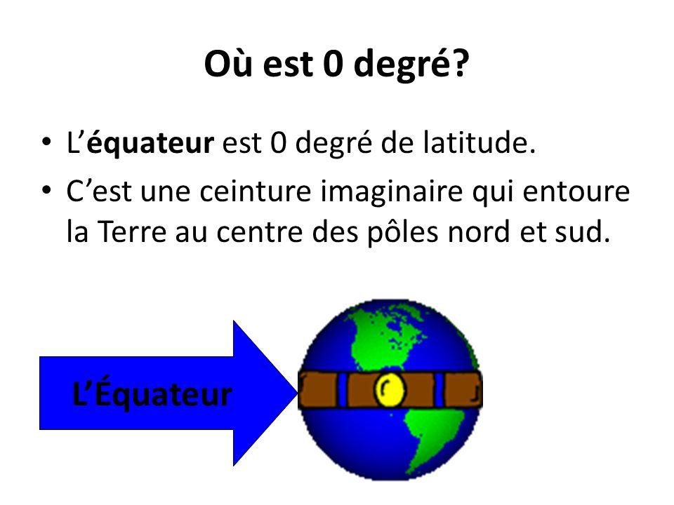 Où est 0 degré L'Équateur L'équateur est 0 degré de latitude.
