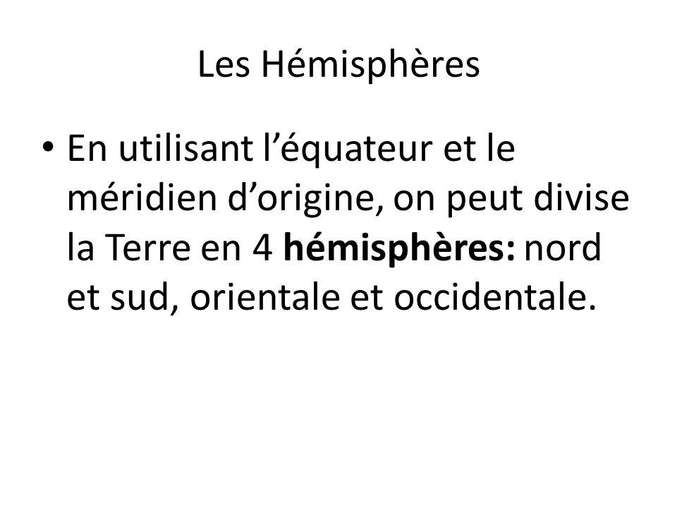 Les Hémisphères En utilisant l'équateur et le méridien d'origine, on peut divise la Terre en 4 hémisphères: nord et sud, orientale et occidentale.