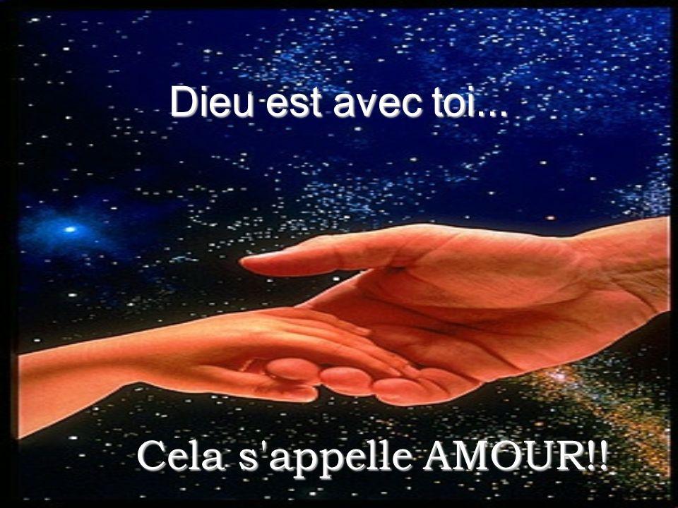 Dieu est avec toi... Cela s appelle AMOUR!!