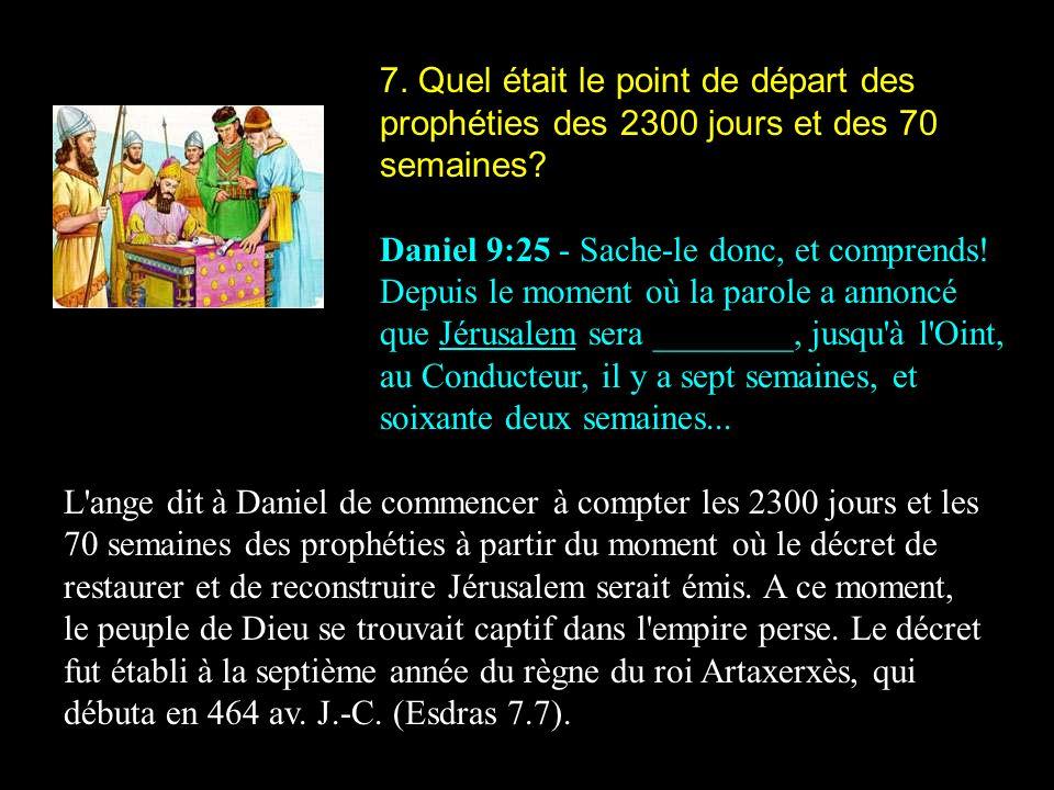 7. Quel était le point de départ des prophéties des 2300 jours et des 70 semaines