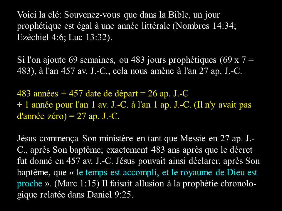 Voici la clé: Souvenez-vous que dans la Bible, un jour prophétique est égal à une année littérale (Nombres 14:34; Ezéchiel 4:6; Luc 13:32).