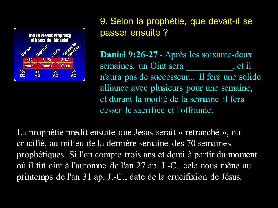 9. Selon la prophétie, que devait-il se passer ensuite