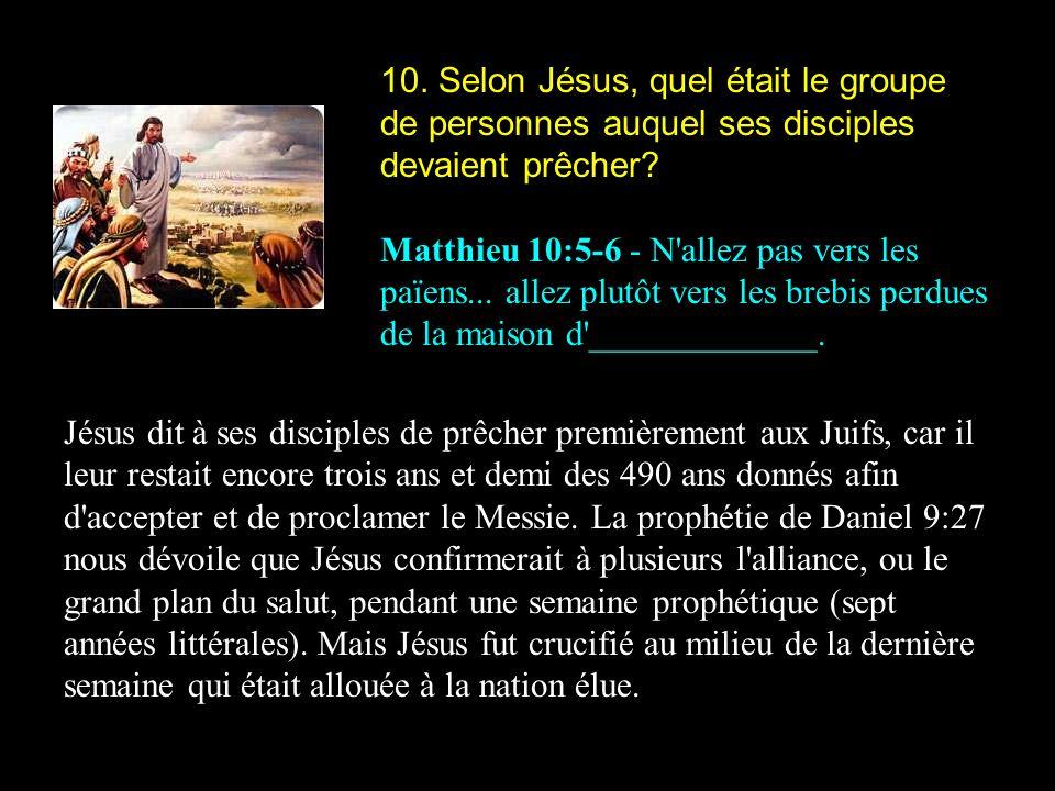 10. Selon Jésus, quel était le groupe de personnes auquel ses disciples devaient prêcher