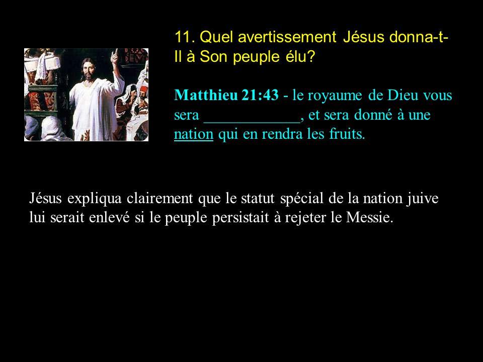 11. Quel avertissement Jésus donna-t-Il à Son peuple élu