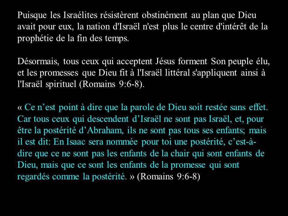 Puisque les Israélites résistèrent obstinément au plan que Dieu avait pour eux, la nation d Israël n est plus le centre d intérêt de la prophétie de la fin des temps.