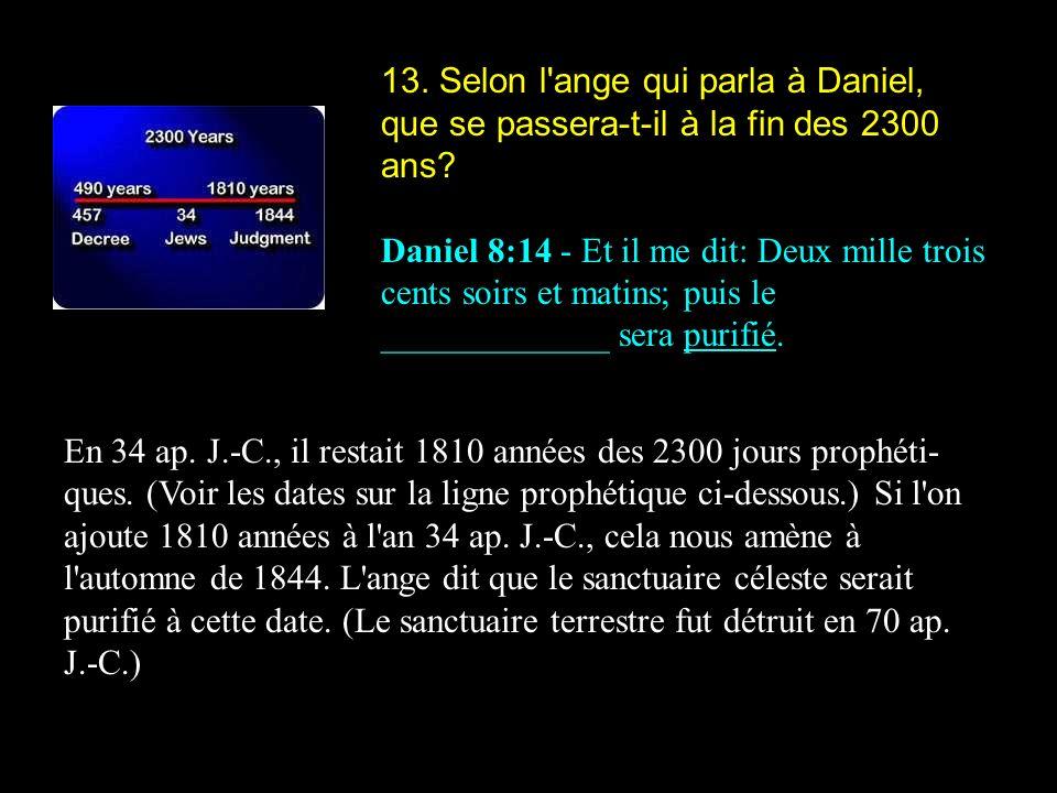 13. Selon l ange qui parla à Daniel, que se passera-t-il à la fin des 2300 ans