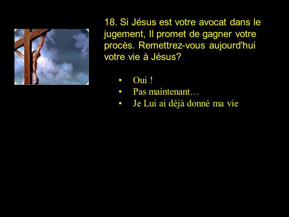 18. Si Jésus est votre avocat dans le jugement, Il promet de gagner votre procès. Remettrez-vous aujourd hui votre vie à Jésus