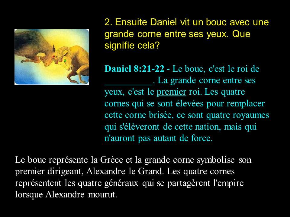 2. Ensuite Daniel vit un bouc avec une grande corne entre ses yeux