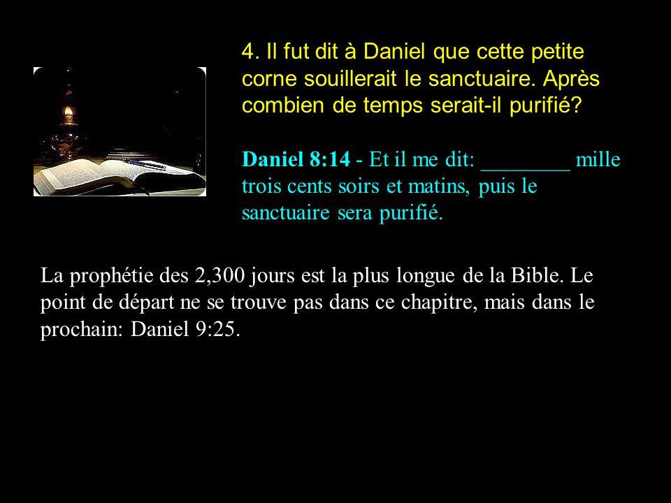 4. Il fut dit à Daniel que cette petite corne souillerait le sanctuaire. Après combien de temps serait-il purifié