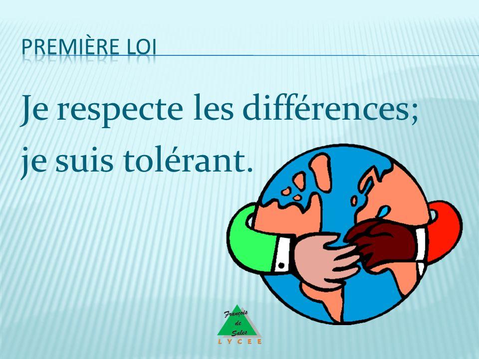 Je respecte les différences; je suis tolérant.