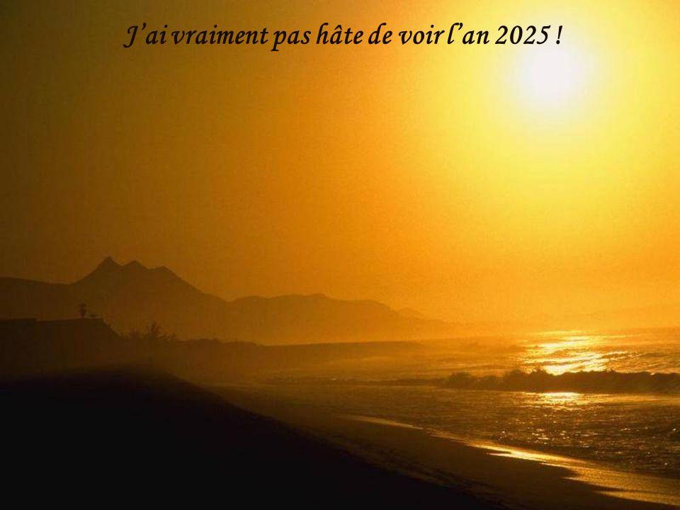 J'ai vraiment pas hâte de voir l'an 2025 !