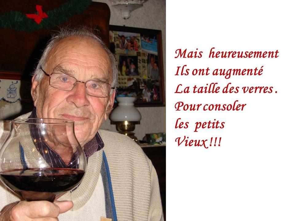 Mais heureusement Ils ont augmenté La taille des verres . Pour consoler les petits Vieux !!!