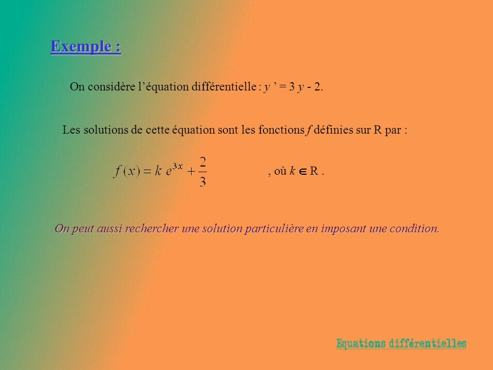 Exemple : On considère l'équation différentielle : y ' = 3 y - 2.