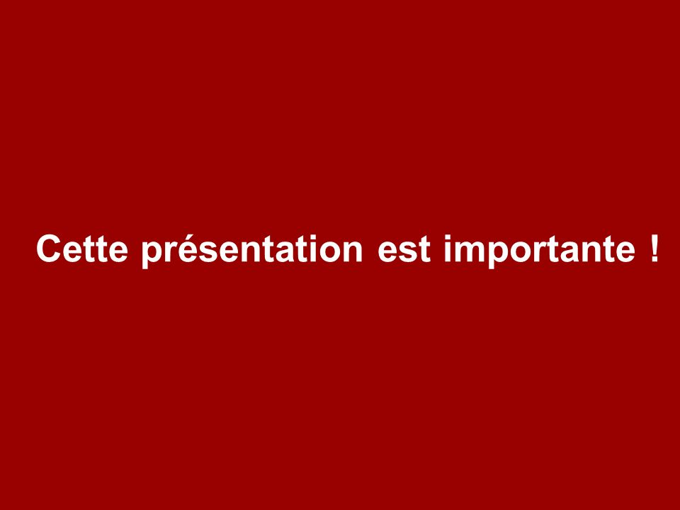 Cette présentation est importante !